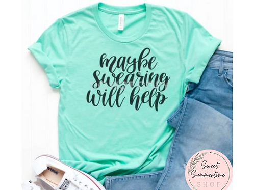 Maybe Swearing Will Help Shirt