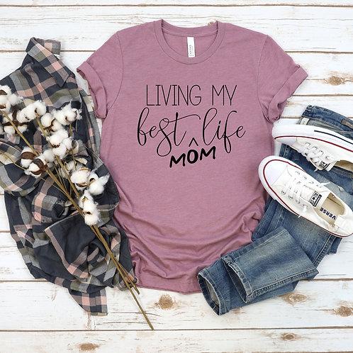 Living my best mom life - womens t shirt