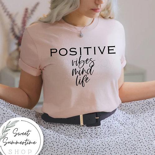 Positive vibes mind life Shirt