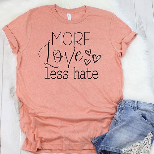 More Love Less Hate T Shirt - Racerback