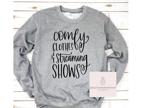 Comfy Clothes and Streaming Shows Shirt or Sweatshirt