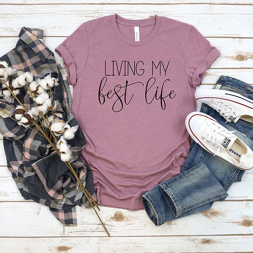 Living my best life - womens t shirt