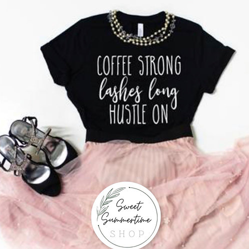 Coffee Strong Lashes long Hustle on Shirt