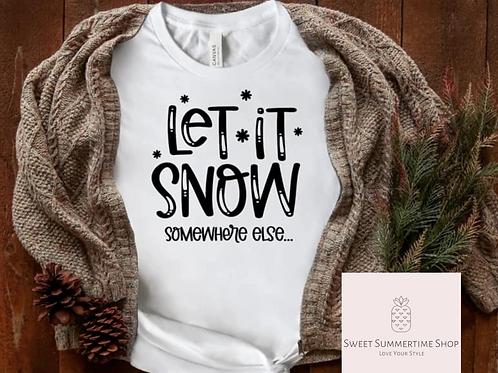 Let it Snow Somewhere else  Shirt