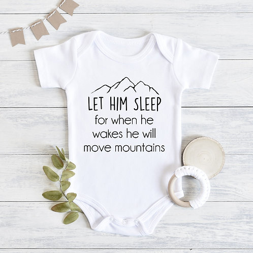 Let Him Sleep for when he wakes he will move mountains Baby Outfit