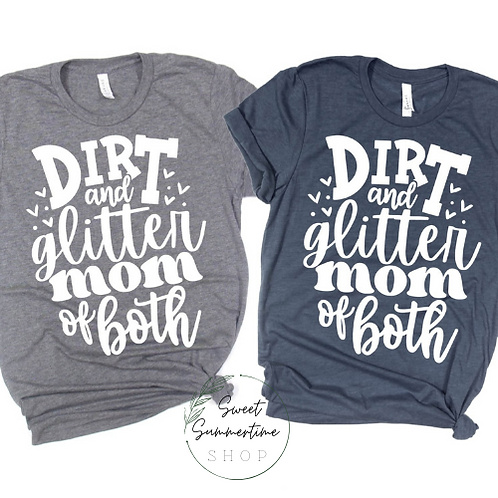 Dirt and Glitter - Mom of Both Shirt
