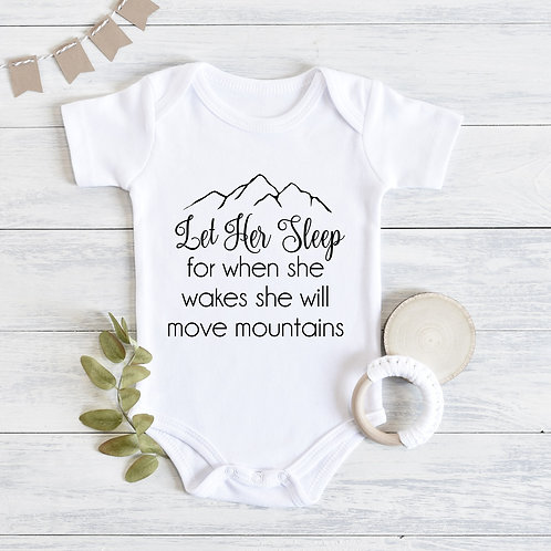Let Her Sleep for when she wakes she will move mountains Baby Outfit