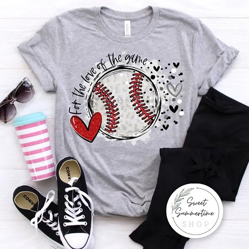 For the Love of the Game- Baseball shirt