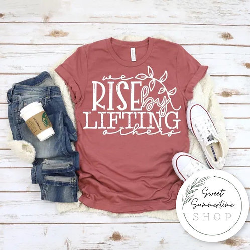 We rise by lifting others tee shirt