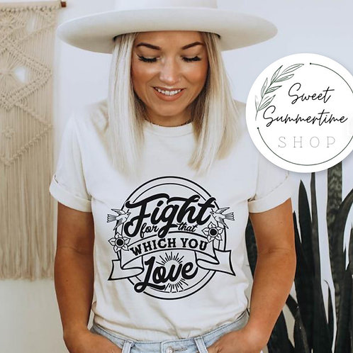 Fight for that which you love tee shirt