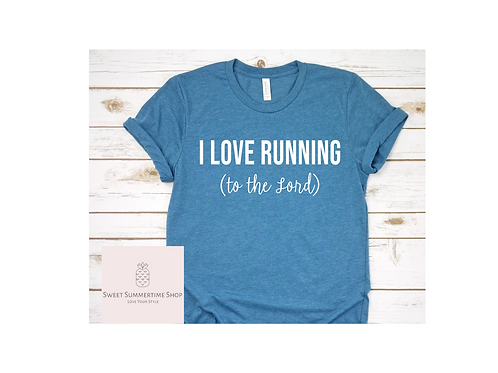 I Love Running To the Lord Shirt