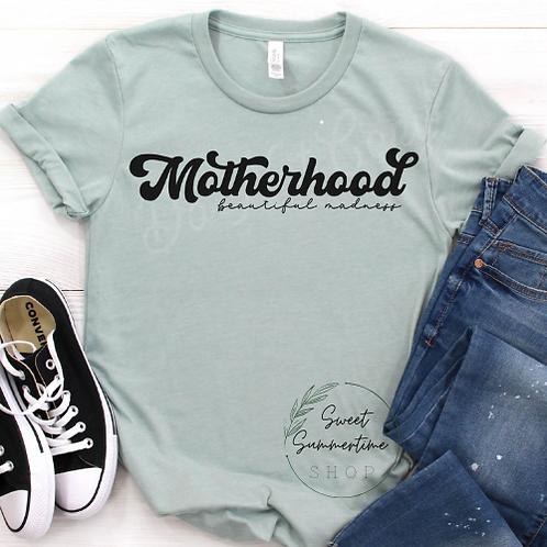 Motherhood Beautiful Madness Shirt