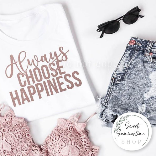 Always chose happiness shirt- rose gold text