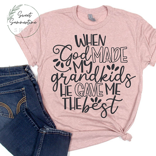 When God Made My Grandkids He Gave me the best Shirt