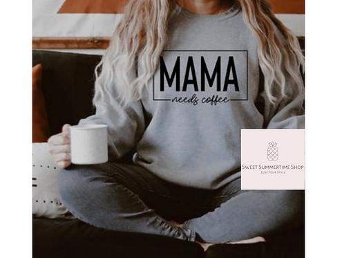 Mama Needs Coffee Shirt or Sweatshirt