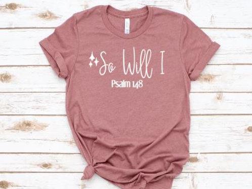 So Will I Psalm 148 - Christian - Religious - Women's T Sh