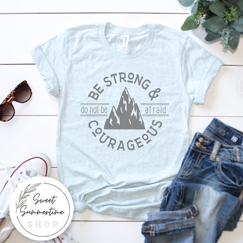 Be strong and courageous shirt- grey text