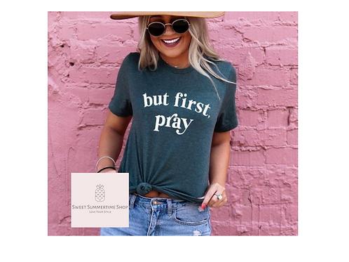 But First Pray Shirt