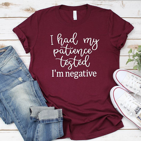 I had my patience tested, I'm negative Women's T Shirt