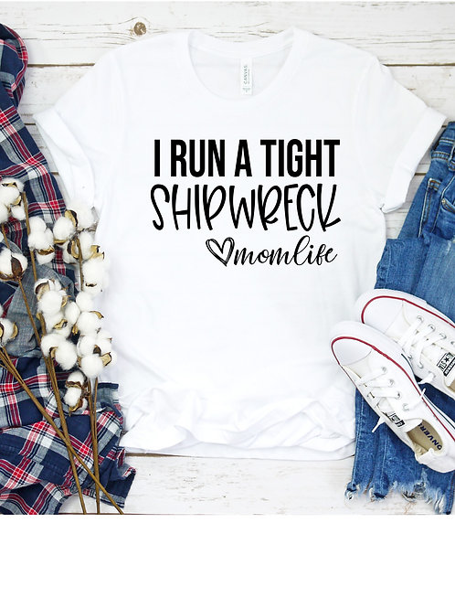 I Run a Tight Shipwreck - Mom Life-  women's T Shirt