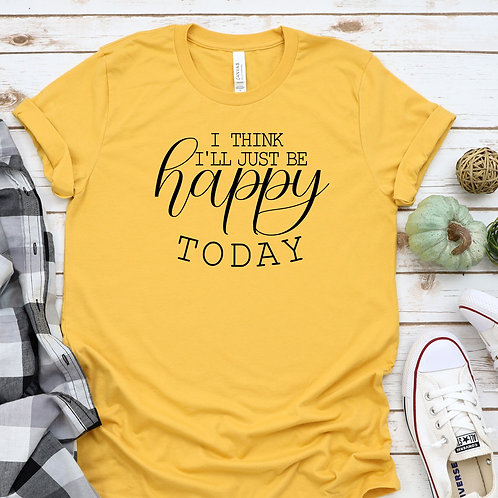 Be Happy Today Women's T Shirt