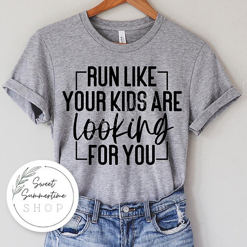 Run like your kids are looking for you tee shirt