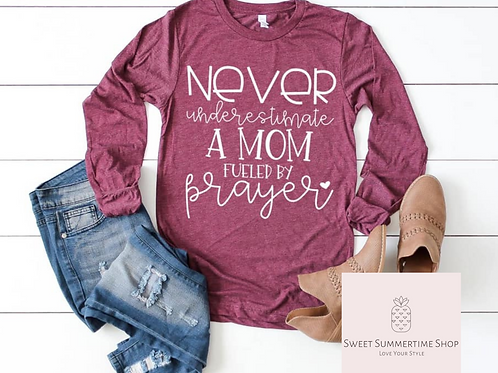 Never Underestimate a mom fueled by prayer  Shirt