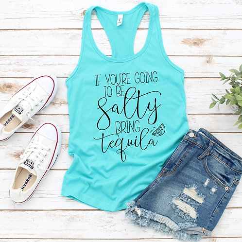 If you're going to be Salty bring tequila Womens Racerback Tank Top
