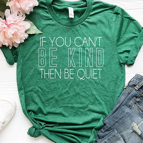 If you can't be kind be quiet T Shirt