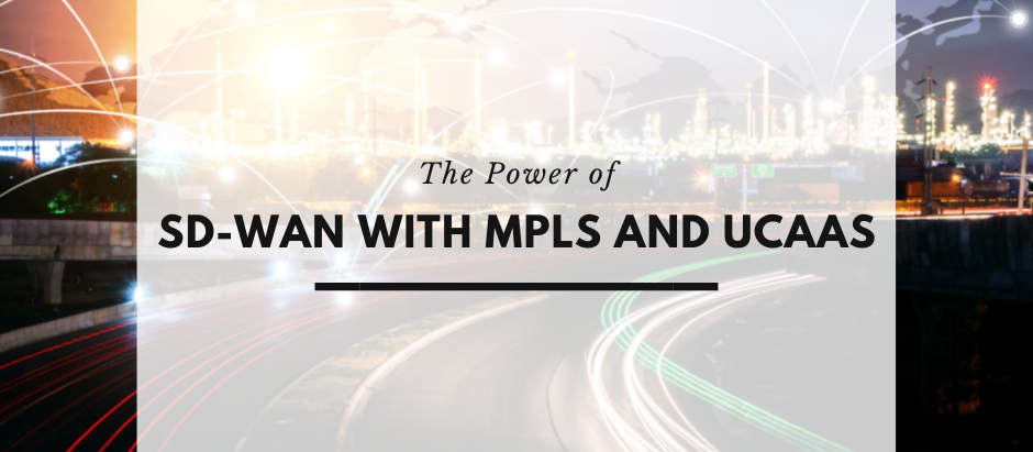 The Power of SD-WAN with MPLS and UCaaS