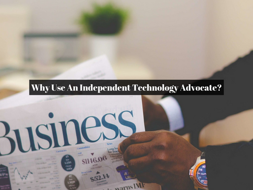 Why Use an Independent Technology Advocate?