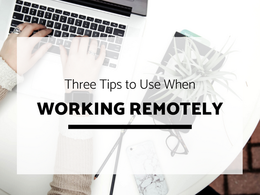 Three Tips to Use When Working Remotely