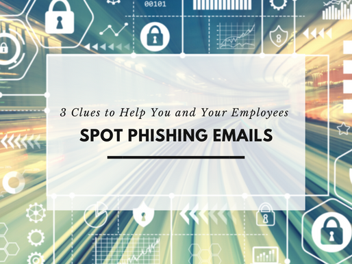 3 Clues to Help You and Your Employees Spot Phishing Emails