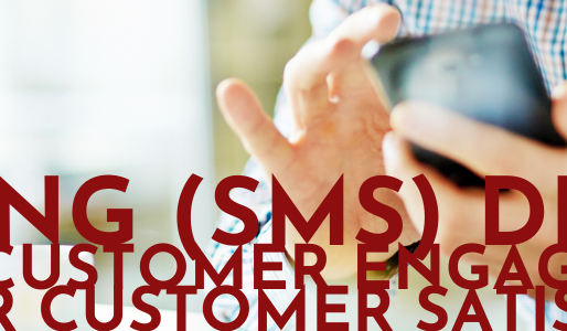 TEXTING (SMS) DRIVES BETTER CUSTOMER ENGAGEMENT & HIGHER CUSTOMER SATISFACTION