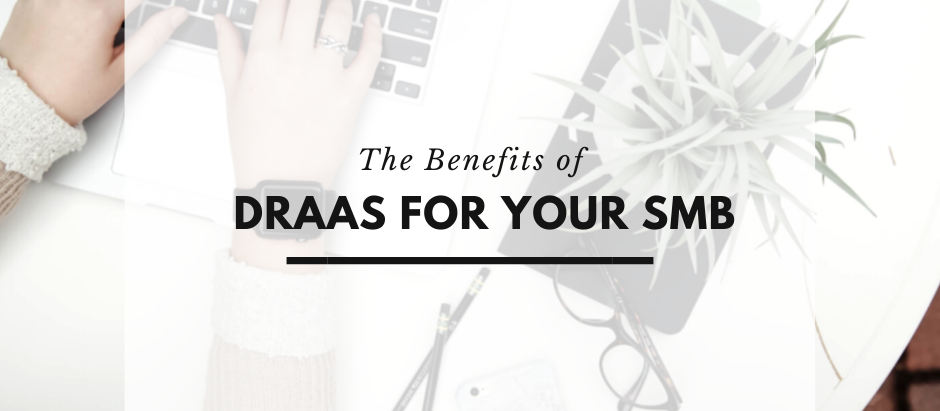 The Benefits of DRaaS for Your SMB