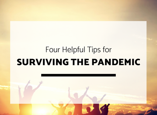 Four Helpful Tips for Surviving the Pandemic