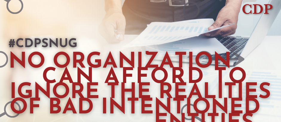 No organization can afford to ignore the realities of bad intentioned entities