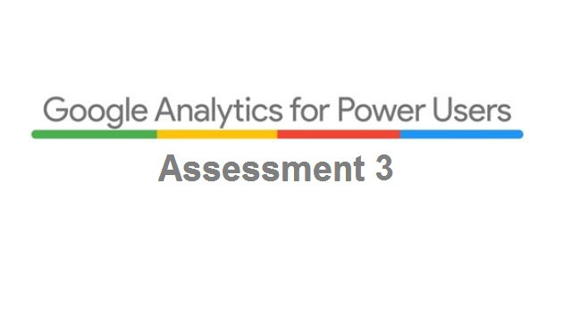 Answers to Google Analytics for Power Users Assessment 3