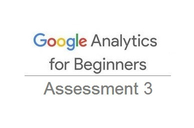 Answers to Google Analytics for Beginners Assessment 3