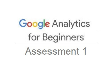 Answers to Google Analytics for Beginners Assessment 1