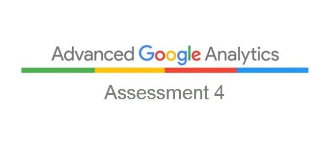 Answers to Advanced Google Analytics Assessment 4