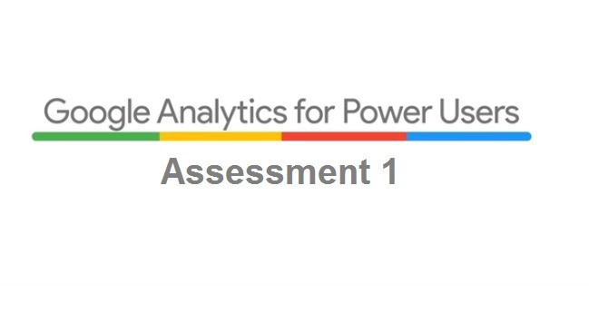 Answers to Google Analytics for Power Users Assessment 1