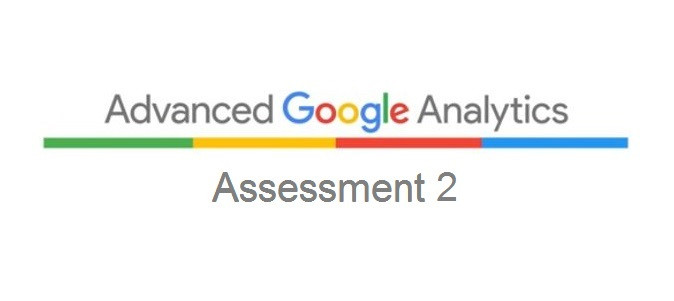 Answers to Advanced Google Analytics Assessment 2