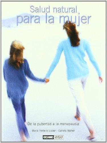SALUD NATURAL PARA LA MUJER. De la pubertad a la menopausia