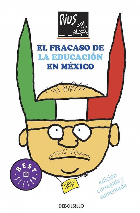 EL FRACASO DE LA EDUCACIÓN EN MÉXICO. Edición corregida y aumentada