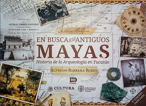 EN BUSCA DE LOS ANTIGUOS MAYAS. Historia de la Arqueología en Yucatán.