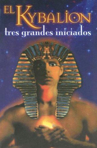 EL KYBALION TRES GRANDES INICIADOS
