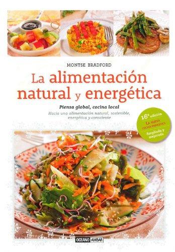 LA ALIMENTACIÓN NATURAL Y ENERGÉTICA. Piensa global, cocina local