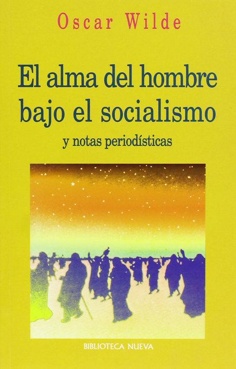 EL ALMA DEL HOMBRE BAJO EL SOCIALISMO Y NOTAS PERIODÍSTICAS