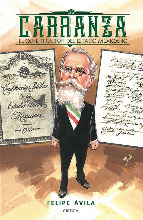 VENUSTIANO CARRANZA: El constructor del estado Mexicano